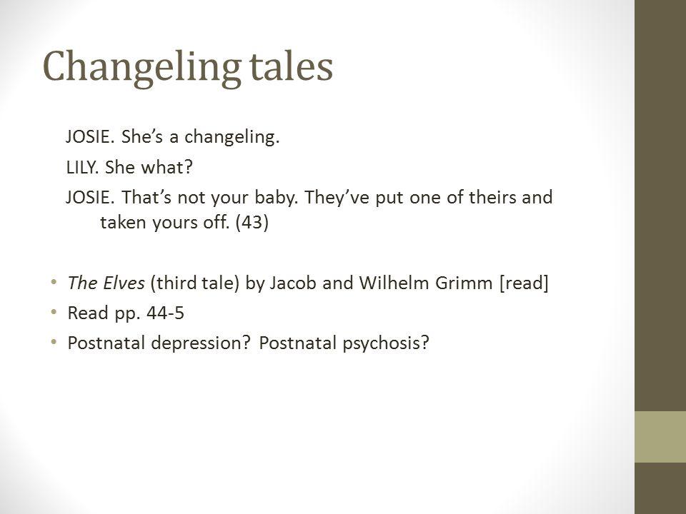 Changeling tales JOSIE. She's a changeling. LILY.