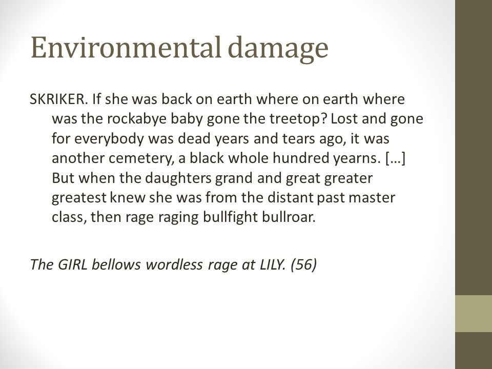Environmental damage SKRIKER. If she was back on earth where on earth where was the rockabye baby gone the treetop? Lost and gone for everybody was de