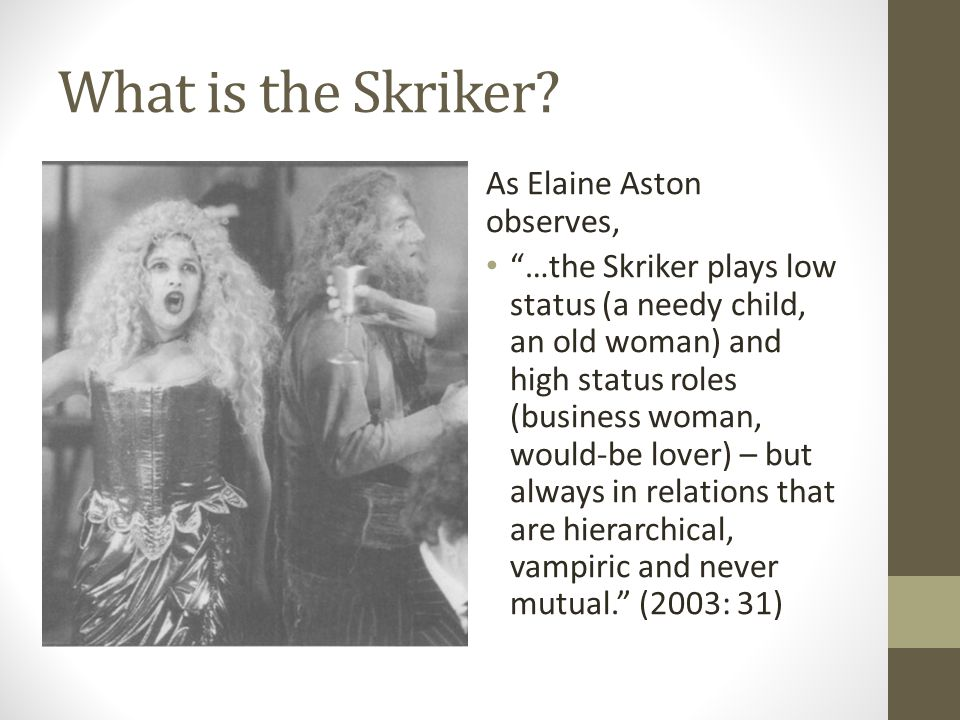 """What is the Skriker? As Elaine Aston observes, """"…the Skriker plays low status (a needy child, an old woman) and high status roles (business woman, wou"""