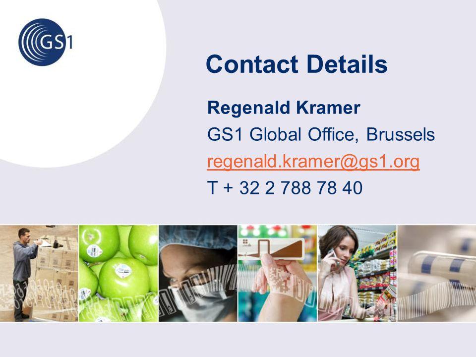 Contact Details Regenald Kramer GS1 Global Office, Brussels regenald.kramer@gs1.org T + 32 2 788 78 40