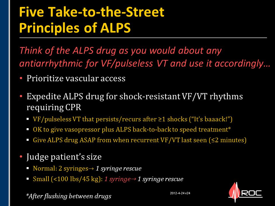 Prioritize vascular access Expedite ALPS drug for shock-resistant VF/VT rhythms requiring CPR  VF/pulseless VT that persists/recurs after ≥1 shocks (