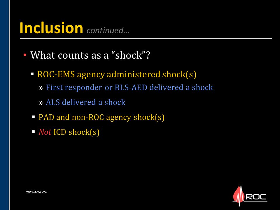 """What counts as a """"shock""""?  ROC-EMS agency administered shock(s) » First responder or BLS-AED delivered a shock » ALS delivered a shock  PAD and non-"""