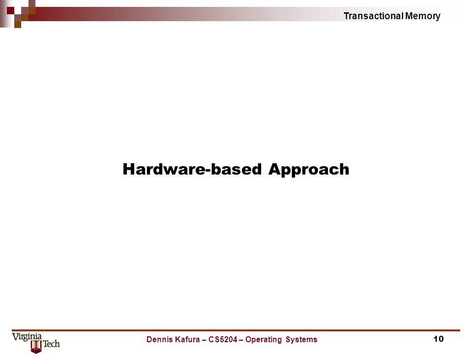 Transactional Memory Dennis Kafura – CS5204 – Operating Systems Hardware-based Approach 10