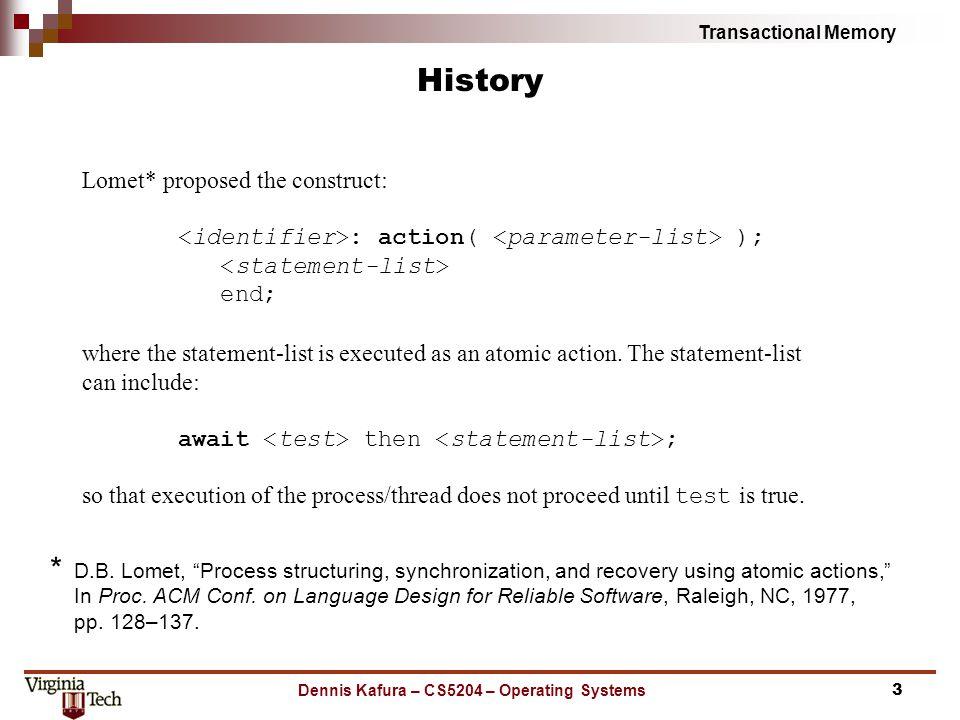 Transactional Memory Dennis Kafura – CS5204 – Operating Systems History D.B.