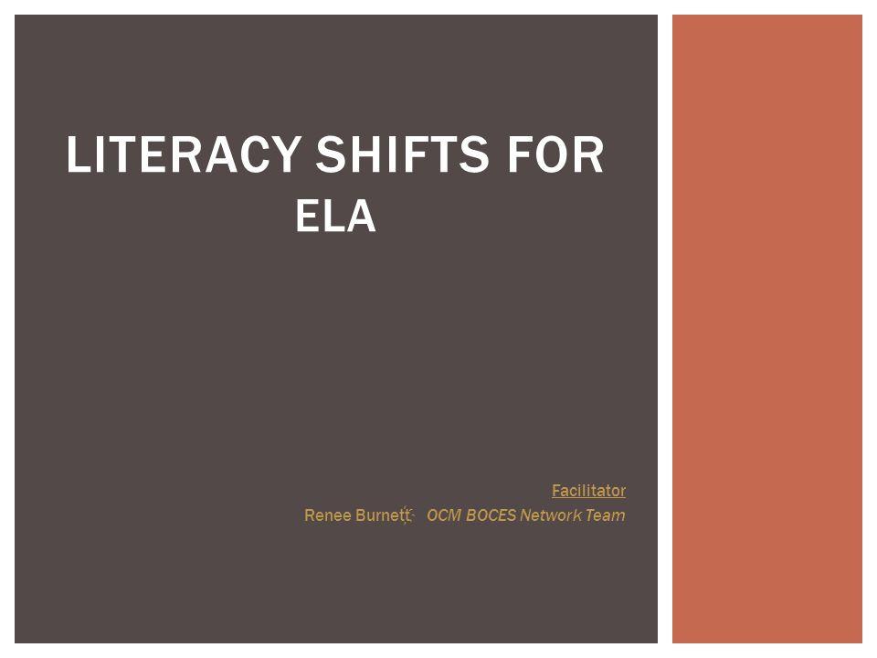 LITERACY SHIFTS FOR ELA Facilitator Renee Burnett OCM BOCES Network Team