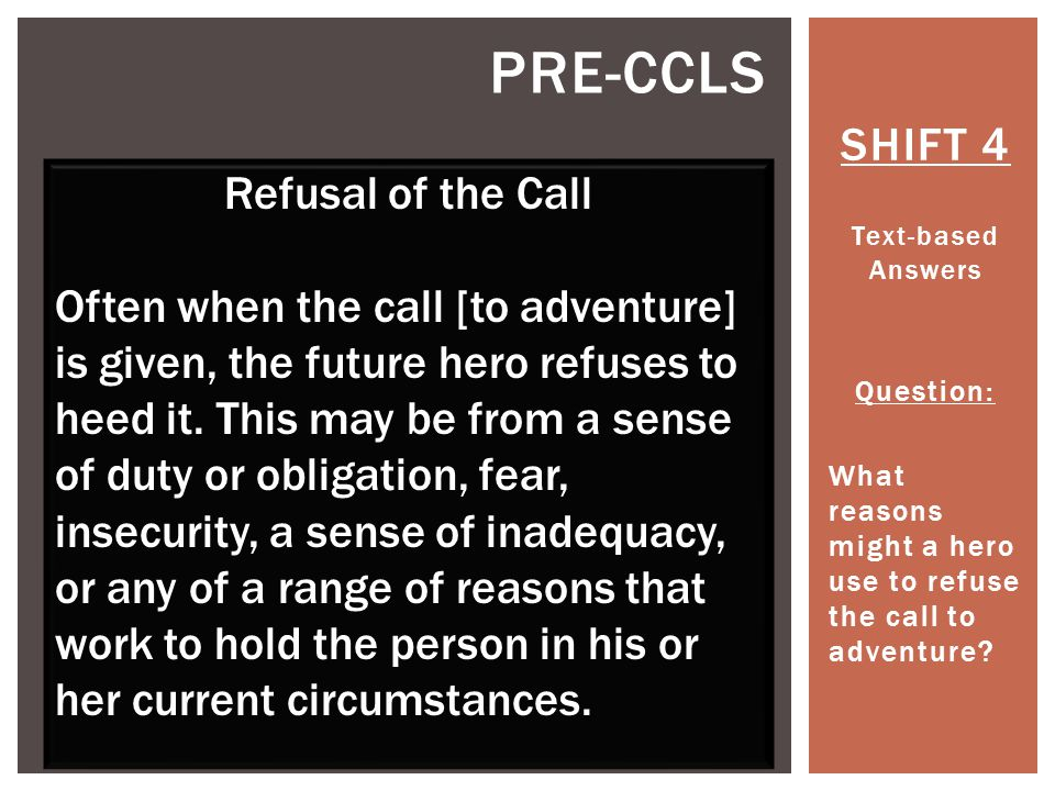 SHIFT 4 Text-based Answers Question: What reasons might a hero use to refuse the call to adventure.