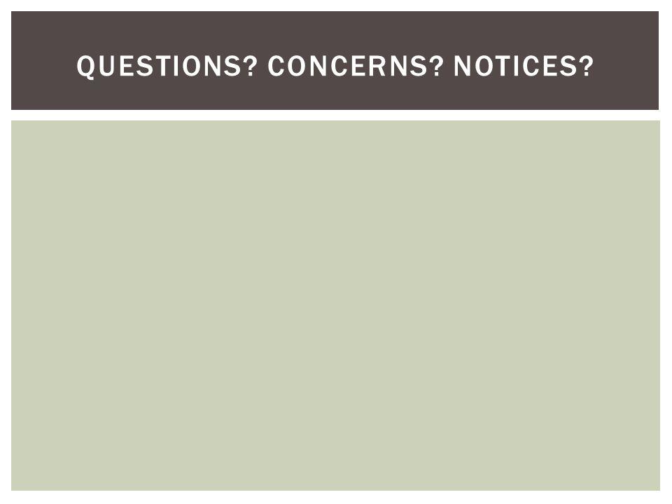 QUESTIONS? CONCERNS? NOTICES?