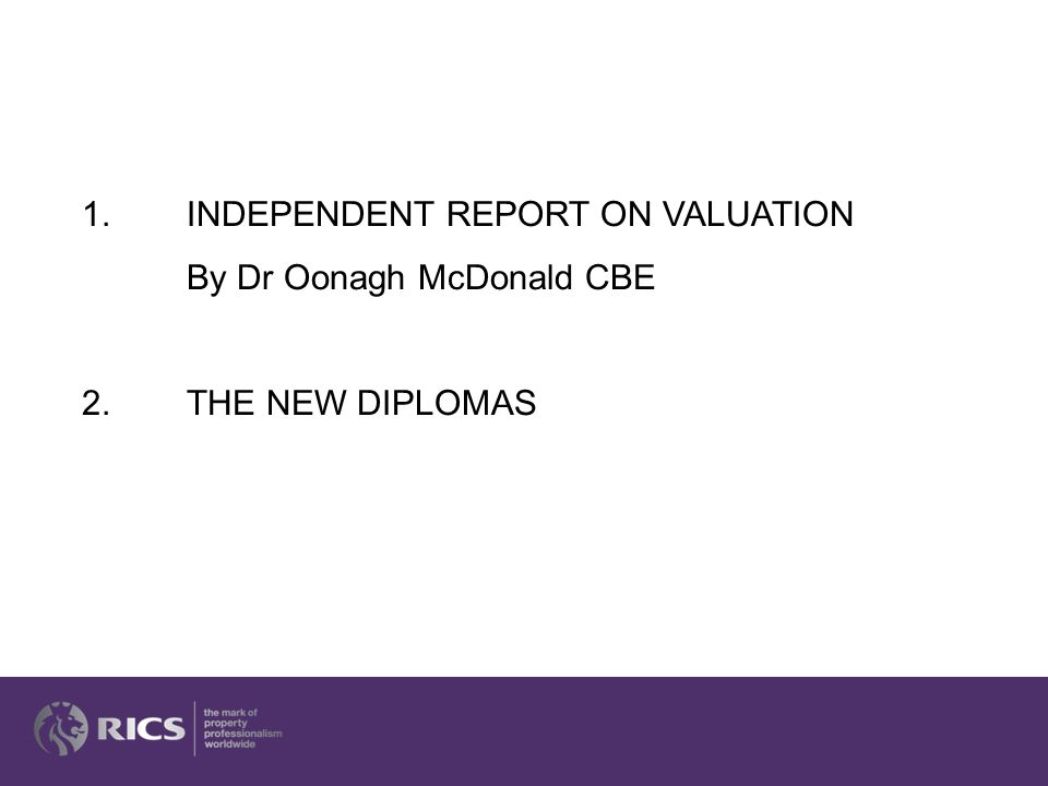 1.INDEPENDENT REPORT ON VALUATION By Dr Oonagh McDonald CBE 2.THE NEW DIPLOMAS