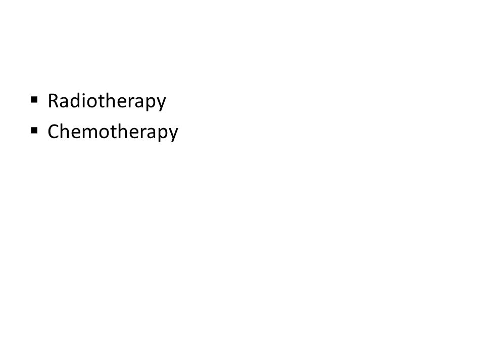  Radiotherapy  Chemotherapy