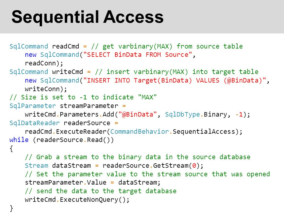 Sequential Access SqlCommand readCmd = // get varbinary(MAX) from source table new SqlCommand(