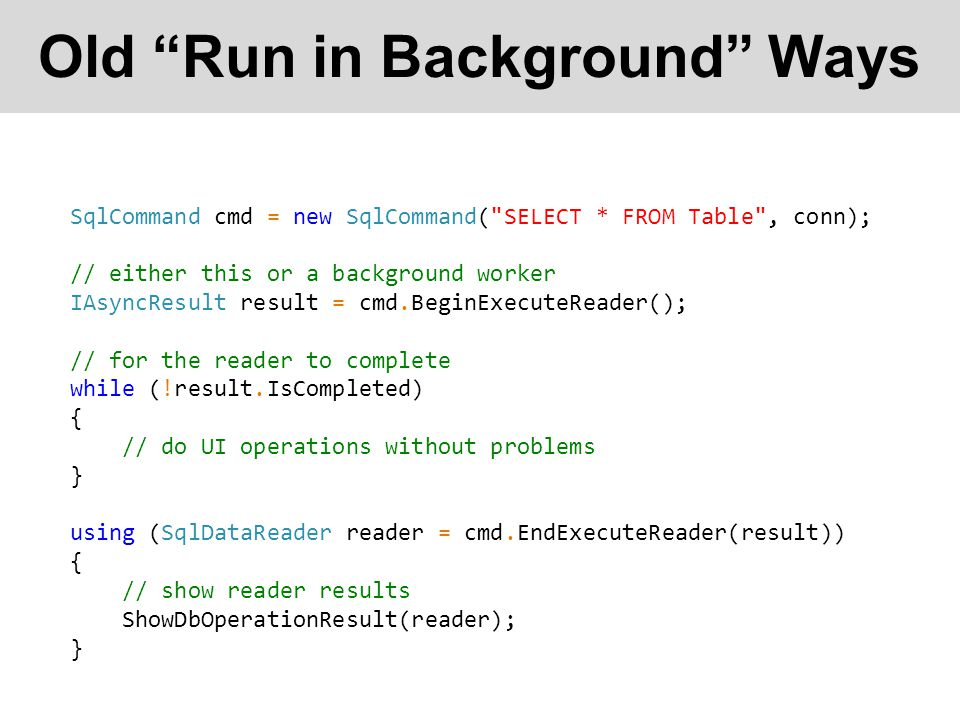 """Old """"Run in Background"""" Ways SqlCommand cmd = new SqlCommand("""