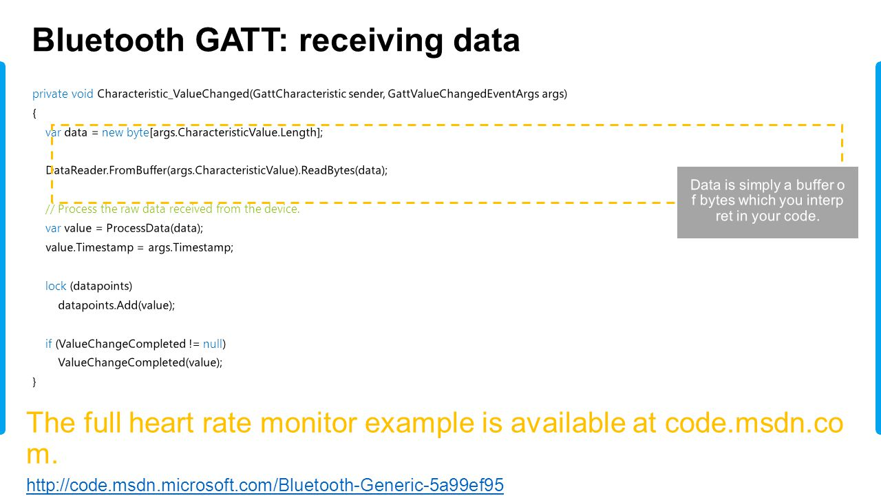 Bluetooth GATT: receiving data The full heart rate monitor example is available at code.msdn.co m.