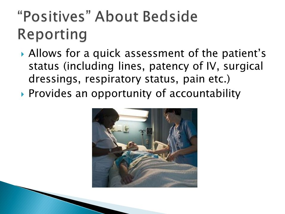  Allows for a quick assessment of the patient's status (including lines, patency of IV, surgical dressings, respiratory status, pain etc.)  Provides an opportunity of accountability