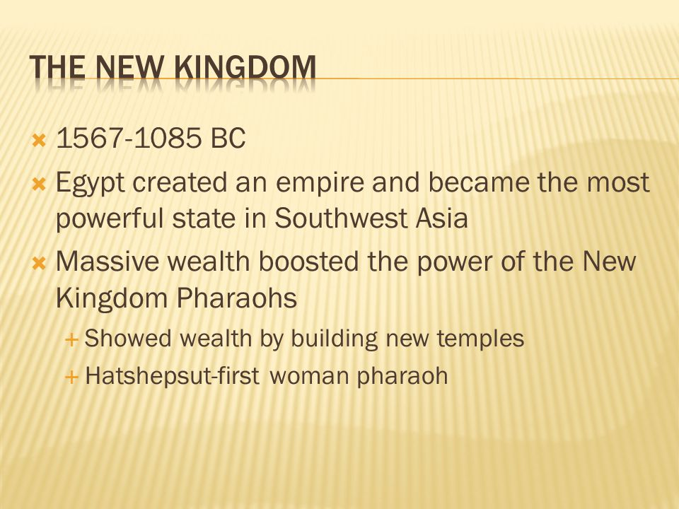  1567-1085 BC  Egypt created an empire and became the most powerful state in Southwest Asia  Massive wealth boosted the power of the New Kingdom Ph