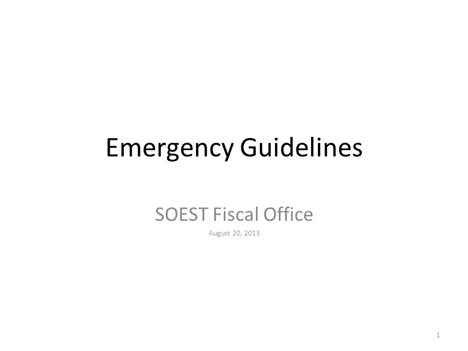 Emergency Guidelines SOEST Fiscal Office August 20, 2013 1