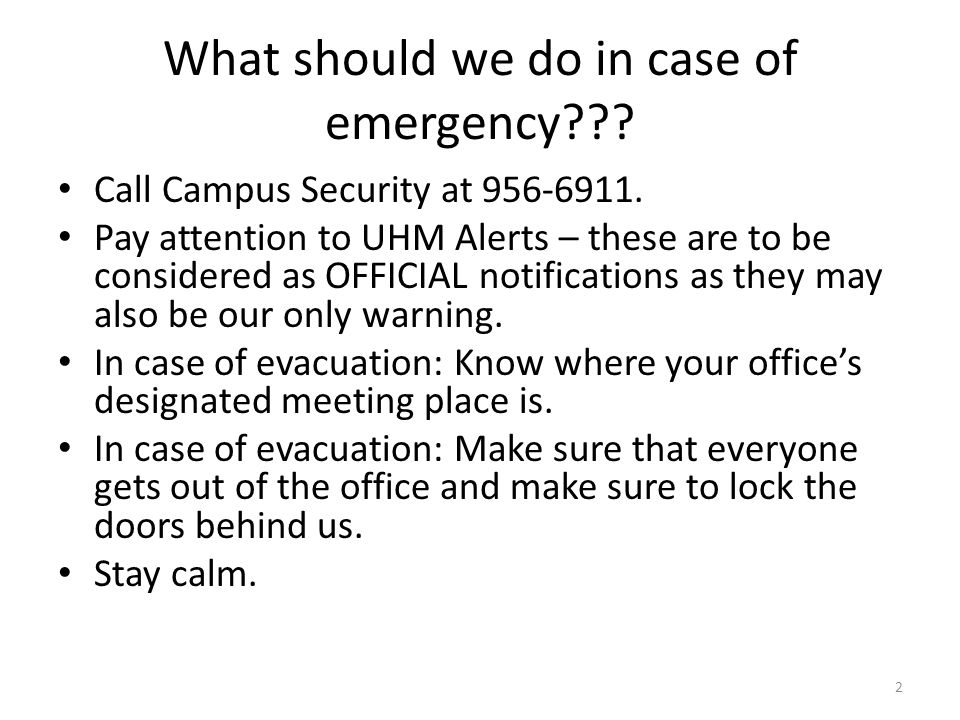 What should we do in case of emergency??. Call Campus Security at 956-6911.