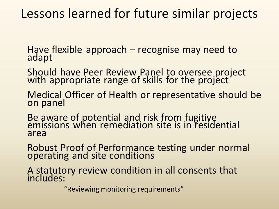 Lessons learned for future similar projects Have flexible approach – recognise may need to adapt Should have Peer Review Panel to oversee project with