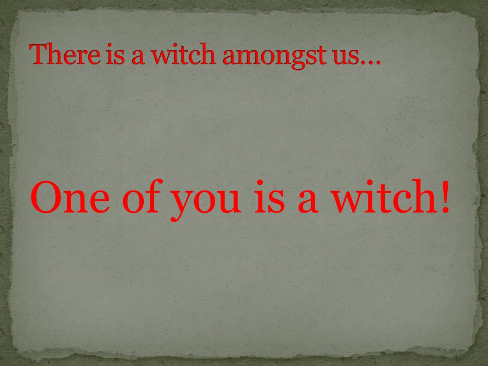 One of you is a witch!
