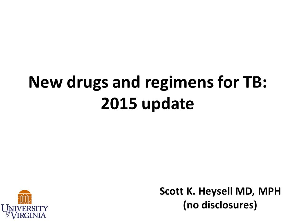 New drugs and regimens for TB: 2015 update Scott K. Heysell MD, MPH (no disclosures)
