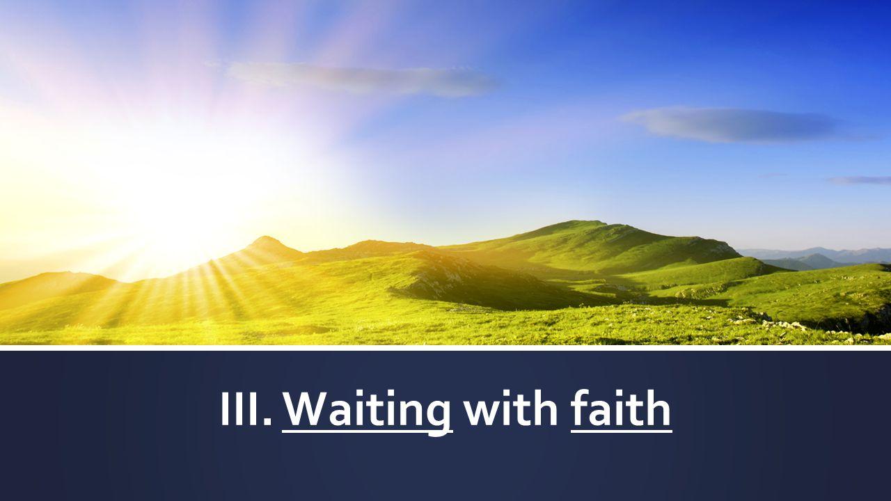 III. Waiting with faith