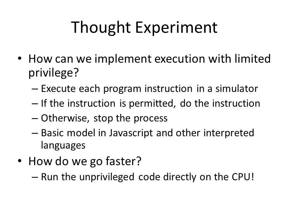 Thought Experiment How can we implement execution with limited privilege.
