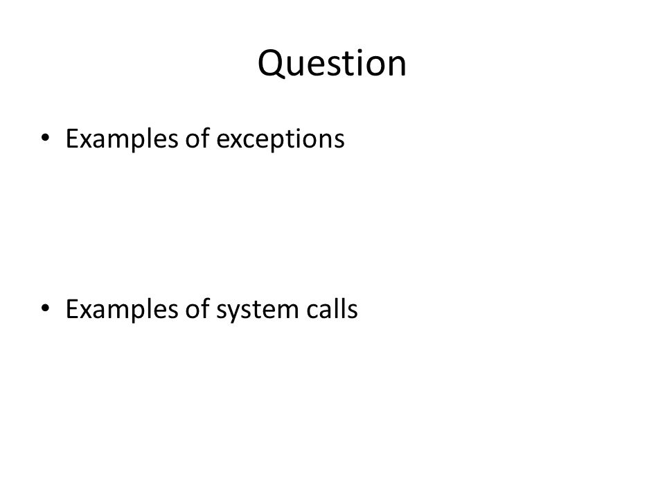 Question Examples of exceptions Examples of system calls