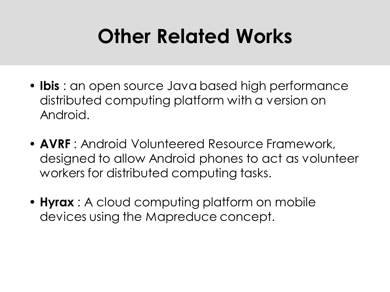 Other Related Works Ibis : an open source Java based high performance distributed computing platform with a version on Android.