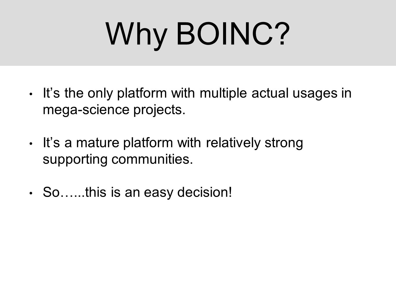 Why BOINC. It's the only platform with multiple actual usages in mega-science projects.
