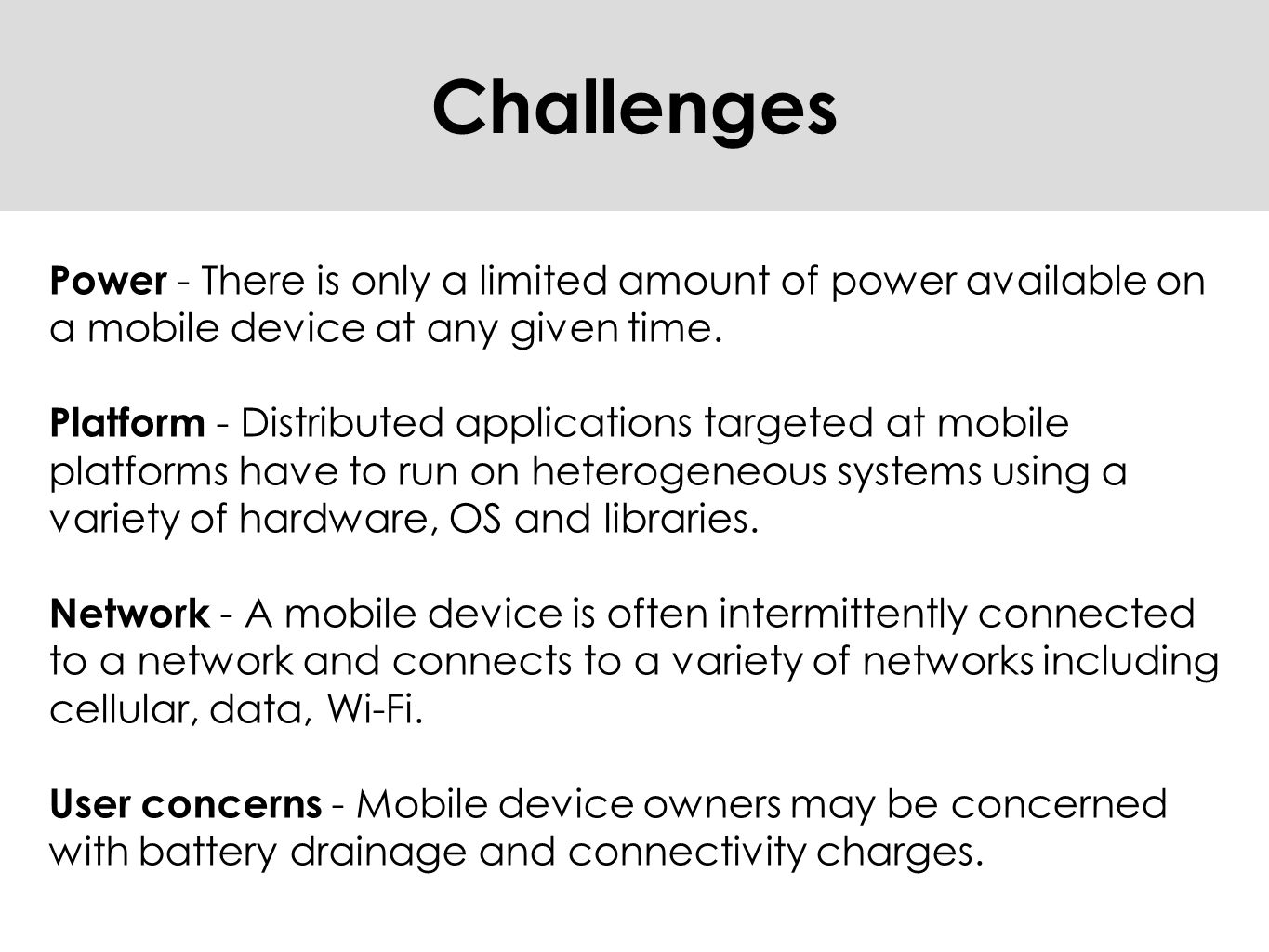 Challenges Power - There is only a limited amount of power available on a mobile device at any given time.