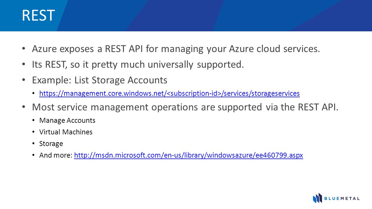 REST Azure exposes a REST API for managing your Azure cloud services.