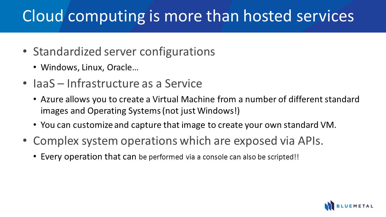 Standardized Configurations Azure provides standard OS Images that can be consistently and repeatedly deployed.