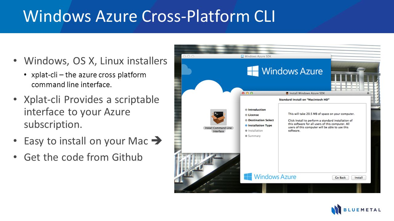 Windows Azure Cross-Platform CLI Windows, OS X, Linux installers xplat-cli – the azure cross platform command line interface.