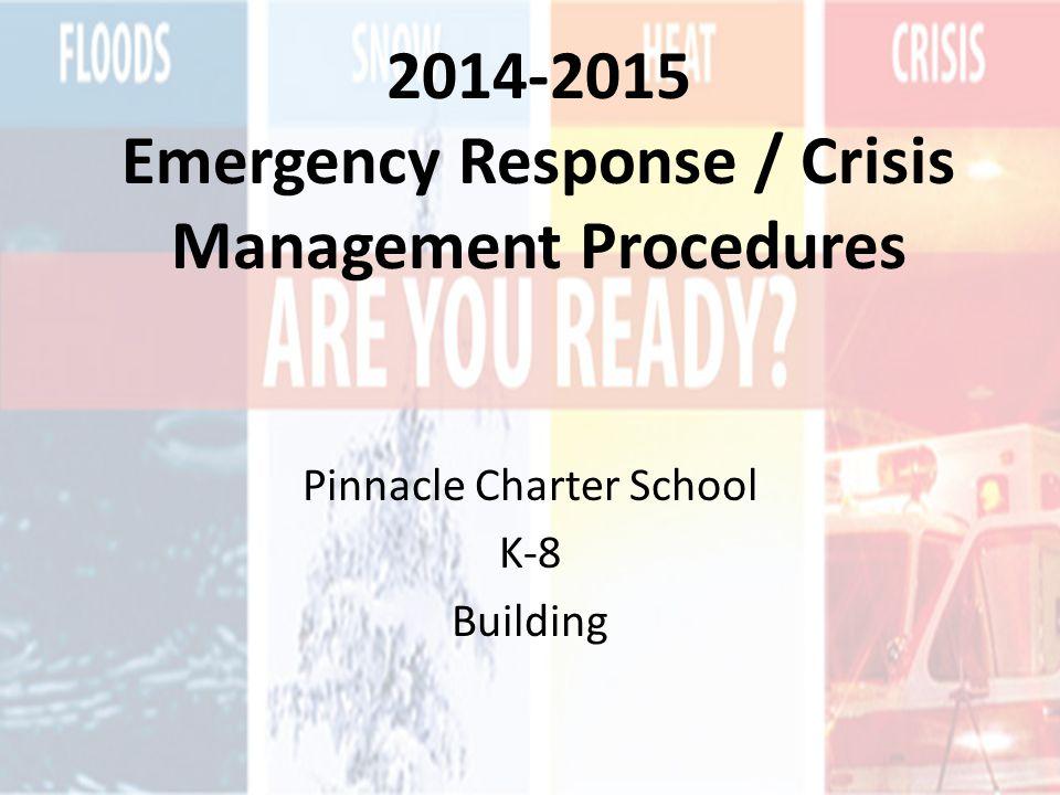 2014-2015 Emergency Response / Crisis Management Procedures Pinnacle Charter School K-8 Building