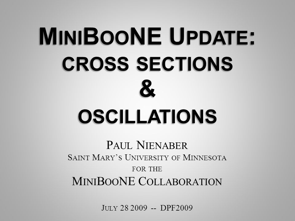 P AUL N IENABER S AINT M ARY ' S U NIVERSITY OF M INNESOTA FOR THE M INI B OO NE C OLLABORATION J ULY 28 2009 -- DPF2009