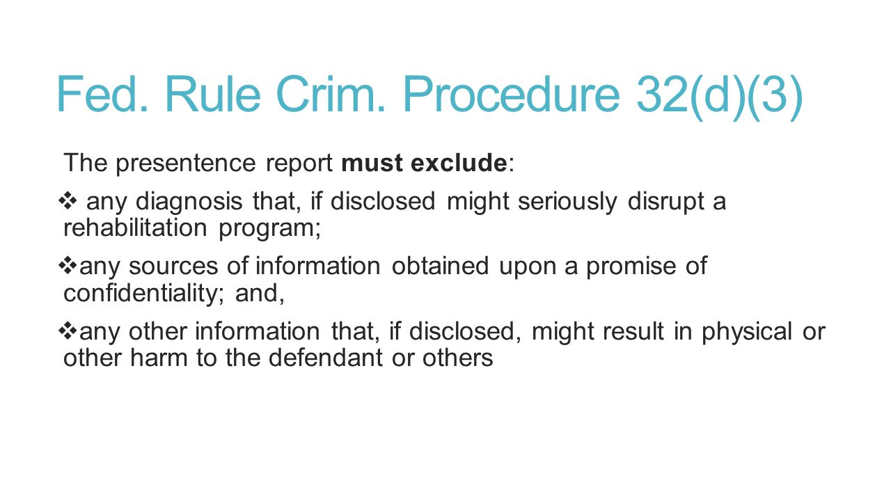 Fed. Rule Crim. Procedure 32(d)(3) The presentence report must exclude:  any diagnosis that, if disclosed might seriously disrupt a rehabilitation pr