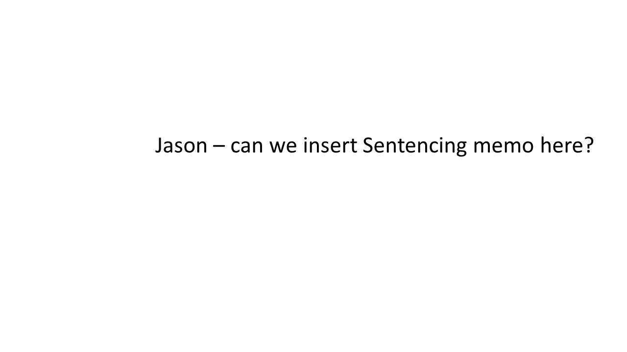 Jason – can we insert Sentencing memo here?