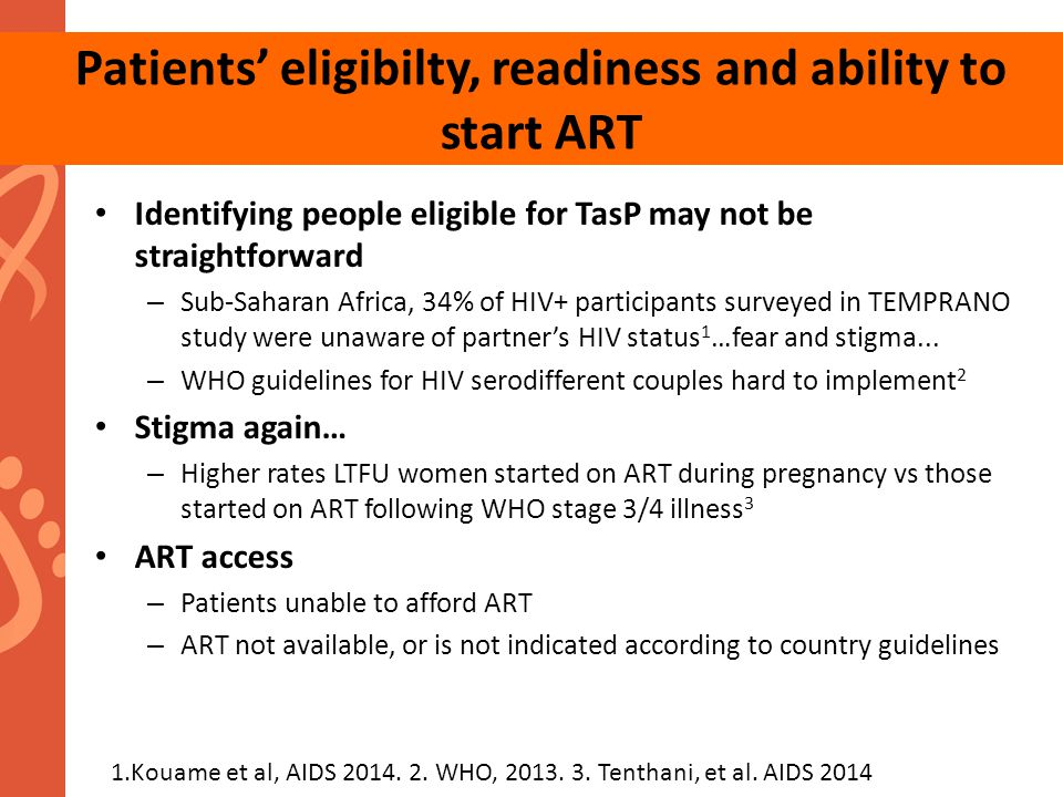 Patients' eligibilty, readiness and ability to start ART Identifying people eligible for TasP may not be straightforward – Sub-Saharan Africa, 34% of