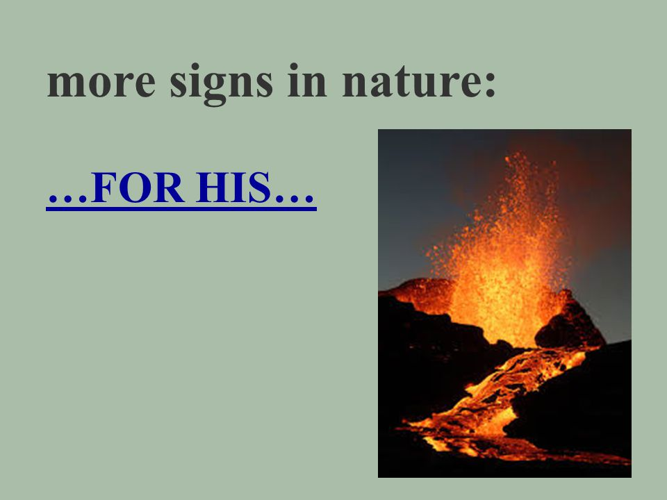 -- signs in nature Matt 24:7-8 There will be famines and earthquakes in various places.