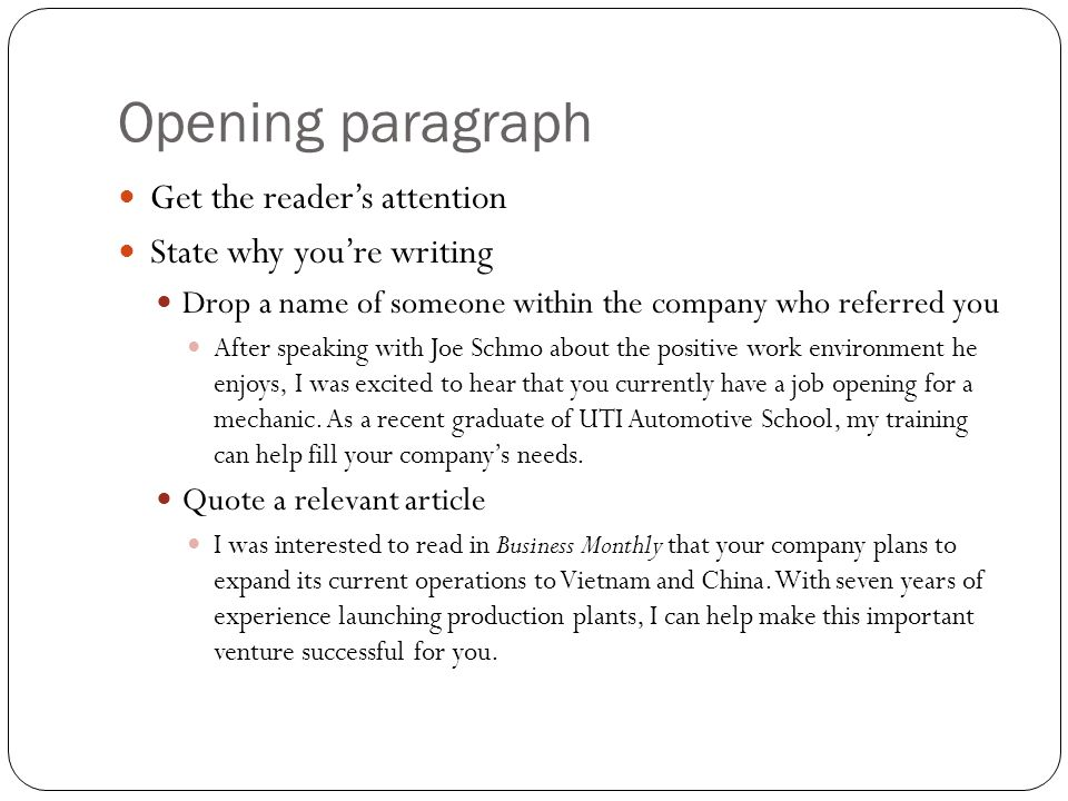 Opening paragraph Get the reader's attention State why you're writing Drop a name of someone within the company who referred you After speaking with J