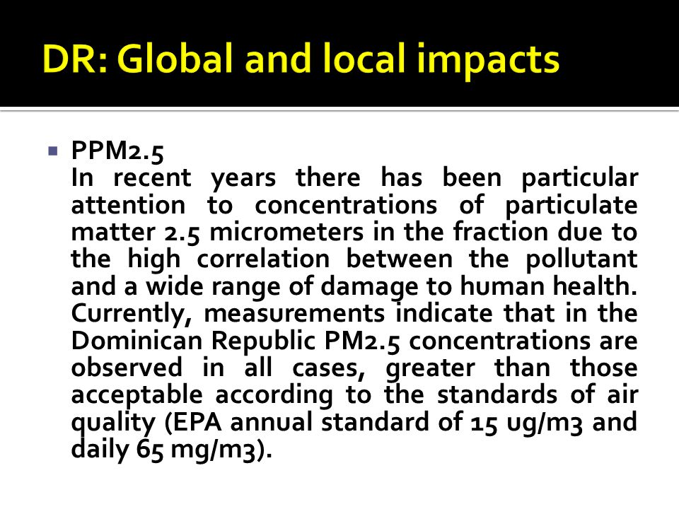  PPM2.5 In recent years there has been particular attention to concentrations of particulate matter 2.5 micrometers in the fraction due to the high correlation between the pollutant and a wide range of damage to human health.