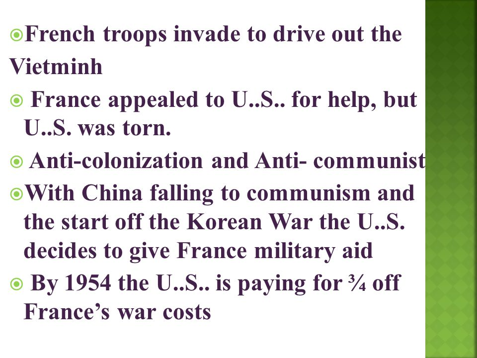  French troops invade to drive out the Vietminh  France appealed to U..S.. for help, but U..S. was torn.  Anti-colonization and Anti- communist  W