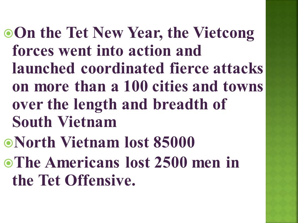  On the Tet New Year, the Vietcong forces went into action and launched coordinated fierce attacks on more than a 100 cities and towns over the lengt
