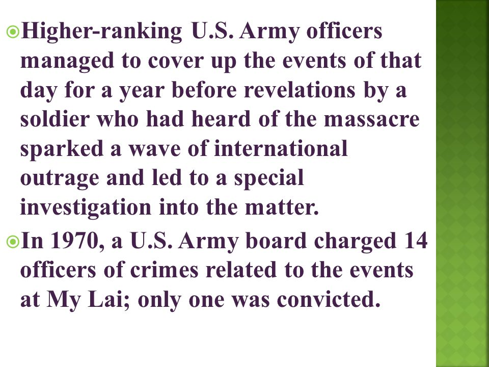 Higher-ranking U.S. Army officers managed to cover up the events of that day for a year before revelations by a soldier who had heard of the massacr