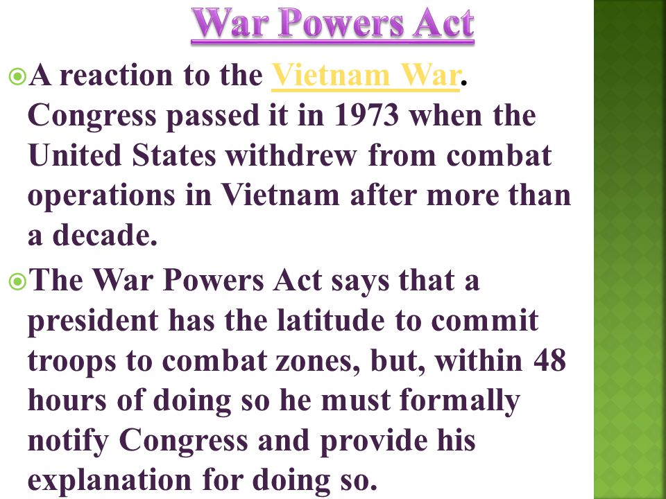  A reaction to the Vietnam War. Congress passed it in 1973 when the United States withdrew from combat operations in Vietnam after more than a decade