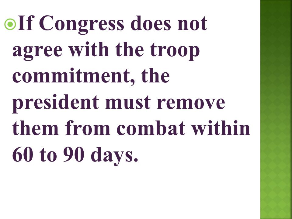  If Congress does not agree with the troop commitment, the president must remove them from combat within 60 to 90 days.