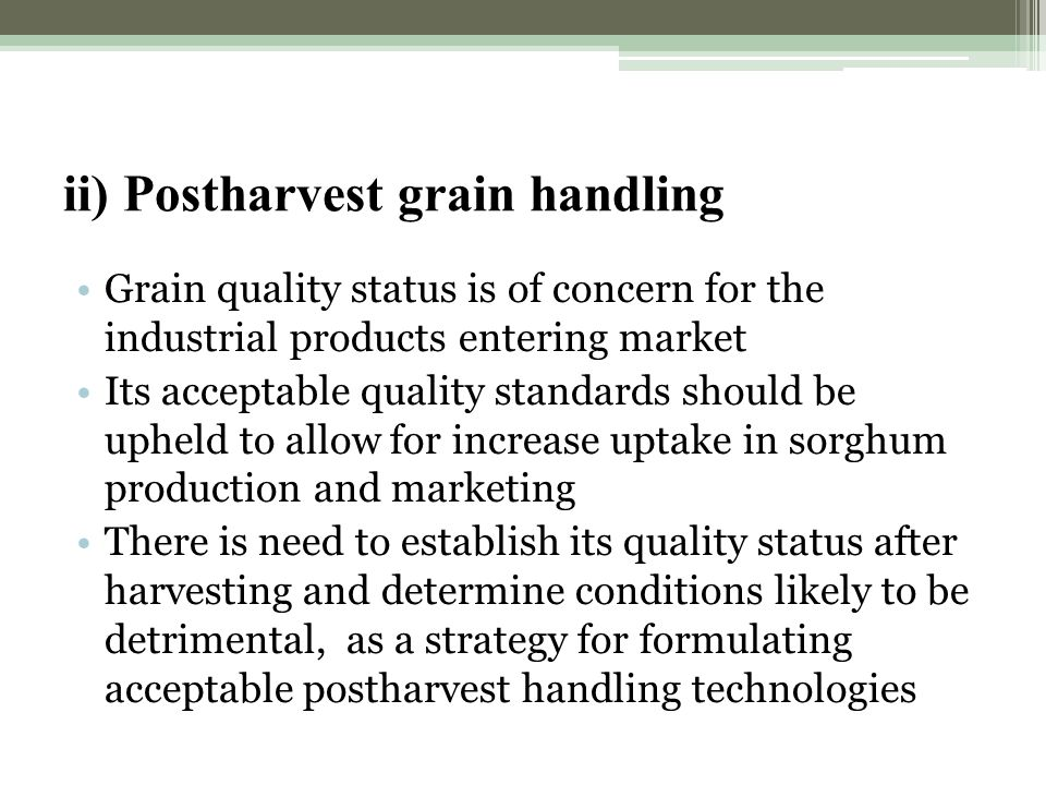 ii) Postharvest grain handling Grain quality status is of concern for the industrial products entering market Its acceptable quality standards should