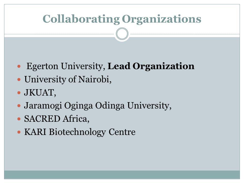 Collaborating Organizations Egerton University, Lead Organization University of Nairobi, JKUAT, Jaramogi Oginga Odinga University, SACRED Africa, KARI Biotechnology Centre