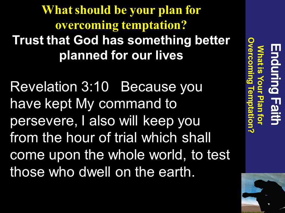 What should be your plan for overcoming temptation.