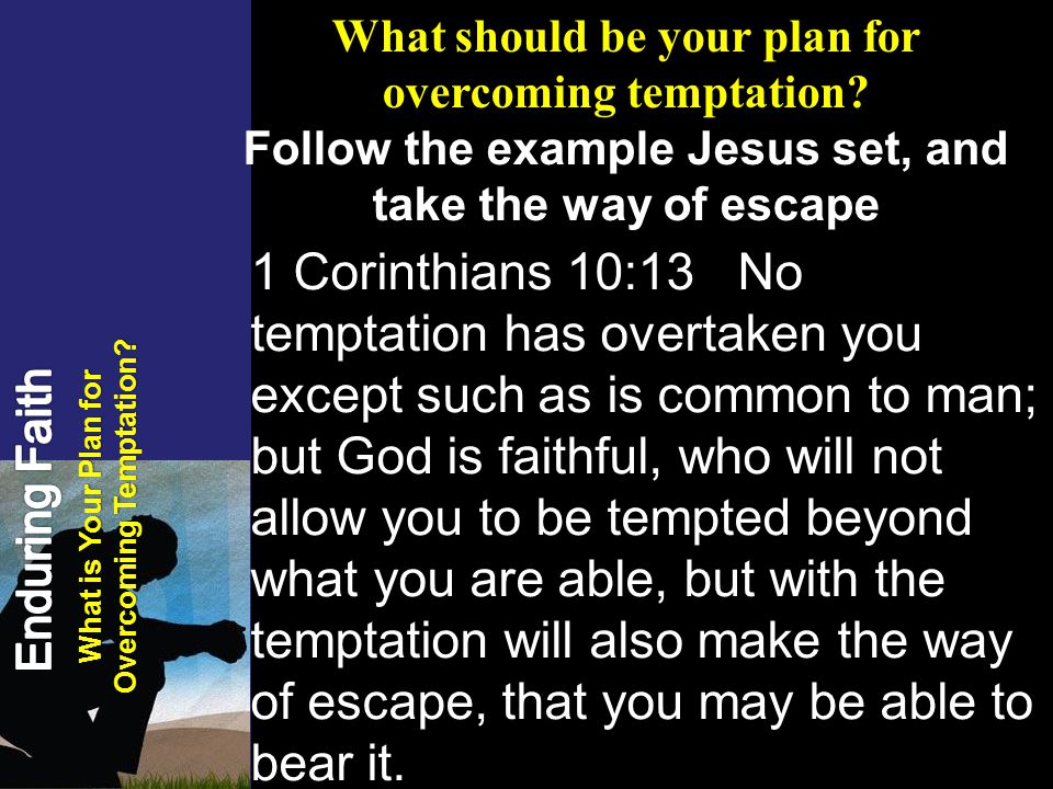 What is Your Plan for Overcoming Temptation.What should be your plan for overcoming temptation.
