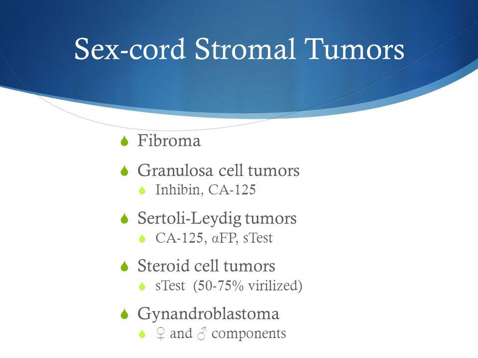 Sex-cord Stromal Tumors  Fibroma  Granulosa cell tumors  Inhibin, CA-125  Sertoli-Leydig tumors  CA-125, α FP, sTest  Steroid cell tumors  sTes